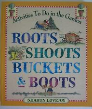 Roots, Shoots, Buckets & Boots: Gardening Together w/ Children by Sharon Lovejoy