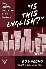 """Is This English?"""": Race, Language, and Culture in the Classroom (Practitioner In"""