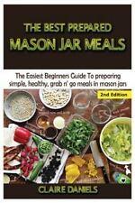 The Best Prepared Mason Jar Meals : The Easiest Beginner's Guide to Preparing...