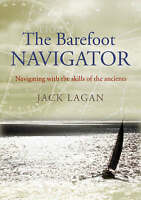 The Barefoot Navigator: Navigating with the Skills of the Ancients by Jack...