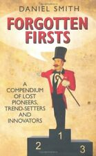Forgotten Firsts: A Compendium of Lost Pioneers, Trend-Setters and Innovators B
