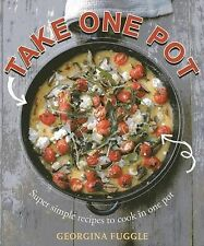 Take One Pot: Super Simple Recipes to Cook in One Pot by Georgina Fuggle