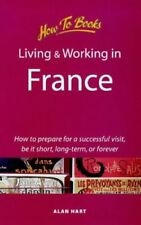 Good, Living and Working In France 2e: How to prepare for a successful visit, be