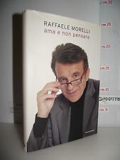 LIBRO Raffaele Morelli AMA E NON PENSARE lasciati trascinare 1^ed.2007