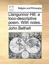 Llangunnor Hill: a loco-descriptive poem. With notes. by Bethell, John