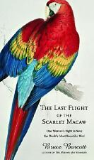 The Last Flight of the Scarlet Macaw : One Woman's Fight to Save the World's Mos