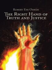 The Right Hand of Truth and Justice by Robert Ehi Odigie (2014, Paperback)