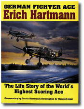 German Fighter Ace Erich Hartmann: The Life Story of the World's Highest Scoring