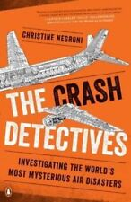 The Crash Detectives: Investigating the World's Most Mysterious Air Disasters by