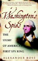 Washington's Spies : The Story of America's First Spy Ring by Rose, Alexander