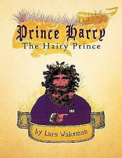Prince Harry the Hairy Prince : A hairy fairy Tale by Lars Wakeman (2011,...