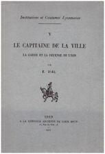 VIAL E. - LE CAPITAINE DE LA VILLE - LA GARDE ET LA DEFENSE DE LYON - 1907
