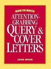 How to Write Attention-Grabbing Query and Cover Letters by John Wood (1996, Hard