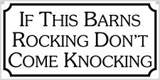 If This Barns Rocking Don't Come Knocking- 6x12 Aluminum Farm Ranch sign