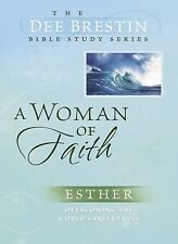 A Woman of Faith : Esther Overcoming the World's Influences by Dee Brestin...