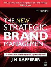 The New Strategic Brand Management: Creating and Sustaining Brand Equity Long...