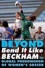Beyond Bend It Like Beckham: The Global Phenomenon of Women's Soccer (Paperback