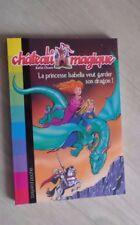 Le château magique N° 2 La princesse Isabella veut garde son dragon !