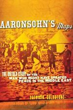Aaronsohn's Maps: The Untold Story of the Man Who Might Have Created Peace in th