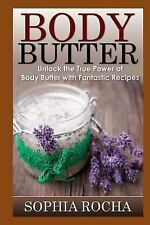 Body Butter : Unlock the True Power of Body Butter with Fantastic Recipes by...