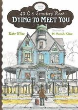 NEW - Dying to Meet You (43 Old Cemetery) BOOK 1 by Kate Klise 2010 Paperback