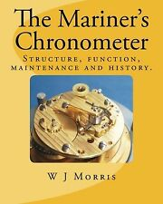The Mariner's Chronometer: Structure function maintenance and history. NEW BOOK