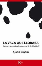 La Vaca Que Lloraba : Y Otros Cuentos Budistas Acerca de la Felicidad by...