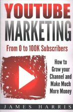 Youtube Marketing From 0 to 100k Subscribers - How to Grow Your... 9781973836025