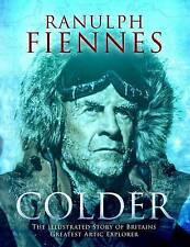 """AS NEW"" Colder: The Illustrated Story of Britain's Greatest Polar Explorer, Fie"
