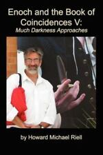 Enoch and the Book of Coincidences V : Much Darkness Approaches by Howard...