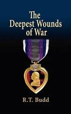 The Deepest Wounds of War by R. T. Budd (2011, Hardcover)