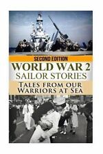 World War 2 Sailor Stories: Tales from Our Warriors at Sea The Stories of WW2