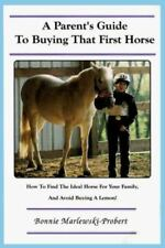 A Parent's Guide to Buying That First Horse : How-to Find the Ideal Horse for Yo