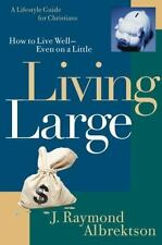 Living Large: How to Live Well--Even on a Little (Lifestyle Guide for Christians
