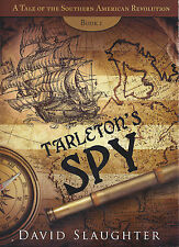 Tarleton's Spy : A Tale of the Southern American Revolution by David Slaughter