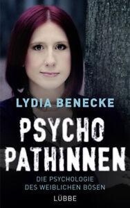 Psychopathinnen - Die Psychologie des weiblichen Bösen von Lydia Benecke