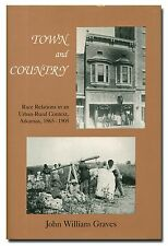 Town and Country: Race Relations in Arkansas, 1865-1905 by Graves HB 1990  W6