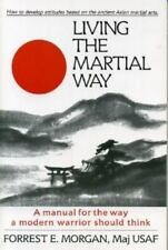 Living the Martial Way : A Manual for the Way a Modern Warrior Should Think by F