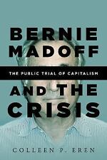 Bernie Madoff and the Crisis : The Public Trial of Capitalism by Colleen P....