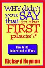 NEW - Why Didn't You Say That in the First Place?: How to Be Understood at Work