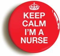 KEEP CALM I'M A NURSE FUNNY BADGE BUTTON PIN (Size is 2inch / 50mm diameter)