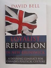 Loyalist Rebellion in New Brunswick: A defining conflict for Canada's political