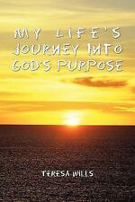 My Life's Journey into God's Purpose by Teresa Wills (2011, Paperback)