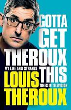 Signed Book - Gotta Get Theroux This: My life and strange times by Louis Theroux