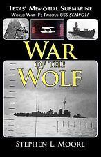 War of the Wolf: Texas' Memorial Submarine: World War II's Famous USS Seawolf (P