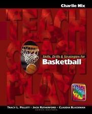 Skills, Drills & Strategies for Basketball The Teach, Coach, Play Series