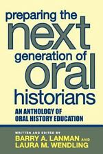 Preparing the Next Generation of Oral Historians: An Anthology of Oral Histor...