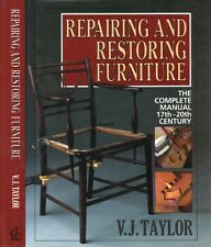 Repairing and Restoring Furniture: the Complete Manual 17th - 20th Century