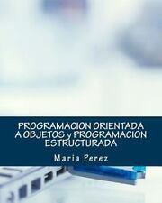 PROGRAMACION ORIENTADA a OBJETOS y PROGRAMACION ESTRUCTURADA by Maria Perez...