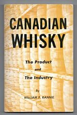 CANADIAN WHISKY THE PRODUCT AND THE INDUSTRY Willaim F. Rannie 1976 Whiskey